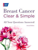 Breast Cancer Clear & Simple : experts at the american cancer...
