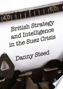 British Strategy And Intelligence In The Suez Crisis