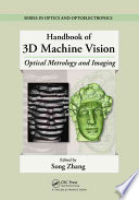 Handbook of 3D machine vision [electronic resource] : optical metrology and imaging / edited by Song Zhang.