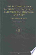The Reformation of Faith in the Context of Late Medieval Theology and Piety