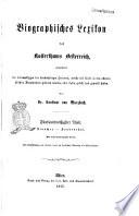 Biographisches Lexikon des Kaiserthums Oesterreich enthaltend die Lebensskizzen der denkwurdigen Personen, welche 1750 bis 1850 im Kaiserstaate und in seinen Kronlandern gelebt haben von Constant v. Wurzbach