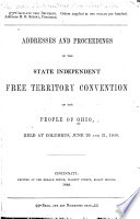 Addresses and Proceedings of the State Independent Free Territory Convention of the People of Ohio