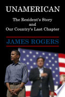 UnAmerican  The Resident s Story and Our Country s Last Chapter