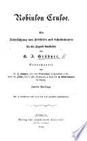 Robinson Crusoe. Mit Unterstützung von Gelehrten und Schulmännern für die Jugend bearbeitet von G. A. Gräbner ... Zweit Auflage. Mit 13 Tonbildern, etc. [An adaptation of Part 1.]