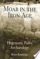 Moab in the Iron Age: Hegemony, Polity, Archaeology