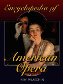 Encyclopedia Of American Opera : american opera. the approximately 1750 entries...