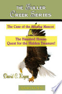The Fuller Creek Series  The Case of the Missing Mascot   The Haunted House  Quest for the Hidden Treasure