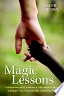 Magic Lessons  Celebratory and Cautionary Tales about Life as a  Single  Gay  Transracially Adoptive  Dad Book PDF