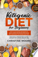 Ketogenic Diet For Beginners How To Slim Down And Burn Fat Highly Effective Step By Step 30 Day Keto Program For Women And Men With Bonus Intermittent Fasting Content For Ultimate Weight Loss
