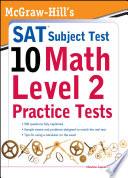 McGraw Hills SAT Subject Test 10  Math Level 2 Practice Tests