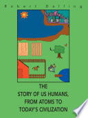The Story of Us Humans, from Atoms to Today's Civilization