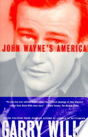 John Wayne's America : eloquence, wit, and on-target perceptions of...