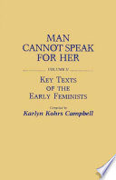Man Cannot Speak for Her  Volume II  Key Texts of the Early Feminists