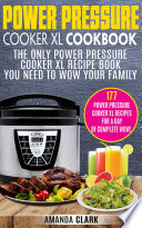 Power Pressure Cooker XL Cookbook  The Only Power Pressure Cooker XL Recipe Book You Need To Wow Your Family