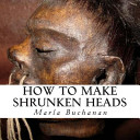 How To Make Shrunken Heads : b.a. in anthropology, explains the traditional...