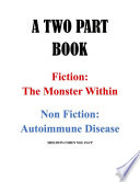 A TWO PART BOOK - Fiction: The Monster Within & Non Fiction: Autoimmune Disease Involving An Extremely Rare Autoimmune Disease