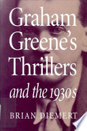 Graham Greene S Thrillers And The 1930s book