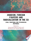 Jihadism Foreign Fighters And Radicalization In The Eu