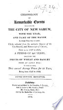 A Chronology of remarkable events relative to the city of New Sarum     Chiefly collected from the authentic sources of the City Records and Manuscripts of Citizens  from A D  1227 to 1823     Including the prices of Wheat and Barley     Fifth edition  improved