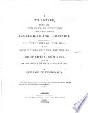 A Treatise  shewing the intimate connection that subsists between agriculture and chemistry  etc