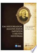 Um historiador, alguns fatos inéditos e muitas histórias