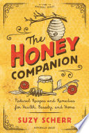 The Honey Companion Natural Recipes And Remedies For Health Beauty And Home Countryman Pantry