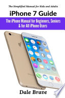 Iphone 7 Guide The Iphone Manual For Beginners Seniors For All Iphone Users The Simplified Manual For Kids And Adults