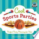 Cool Sports Parties: Perfect Party Planning for Kids