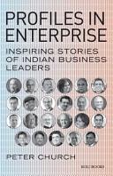 Profiles in Enterprise Stories Of Twenty Three Indian Business Leaders