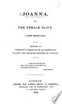 Joanna  or  the Female Slave  A West Indian tale  founded on Stedman s Narrative of an Expedition against the revolted Negroes of Surinam