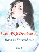 Sweet Wife Overbearing Boss Is Formidable