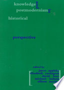 Knowledge And Postmodernism In Historical Perspective book