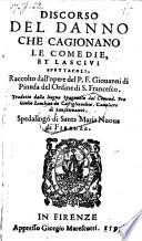 Discorso del danno che cagionano le comedie et lascivi spettacoli     trad  dalla lingua spagnuola da Giulio Zanchini