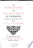 Le fanatisme  ou Mahomet le prophete  trag  die  Par Mr  de Voltaire