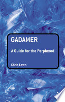 Gadamer: A Guide For The Perplexed : introductions to thinkers, writers and subjects that students...