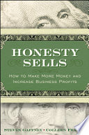 Honesty Sells : sells challenges you to abandon clichéd sales techniques...