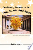 Ten Fantasy Lectures on the Sun  Moon  and Stars