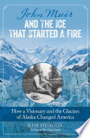 John Muir and the Ice That Started a Fire