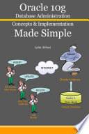 Oracle 10g  Database Administration Concepts   Implementation Made Simple