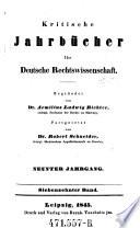 Kritische Jahrbücher für deutsche Rechtswissenschaft. Im Verein mit vielen Gelehrten herausgegeben von Aemilius Ludwig Richter ...