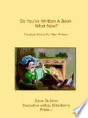 So You Ve Written A Book Practical Advice For The New Writer