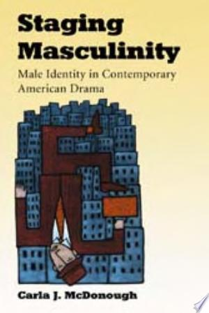 Staging Masculinity: Male Identity in Contemporary American Drama - ISBN:9780786427369