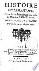 Histoire ecclésiastique, pour servir de continuation à celle de monsieur l'abbé Fleury. Tome vingt-troisieme. Depuis l'an 1456. jusqu'en 1484