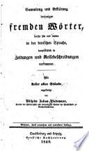Sammlung und Erklärung derjenigen fremden Wörter welche hin und wieder in den Deutschen sprache, hauptsächlich in zeitungen und Reisebeschreibungen vorkommen