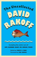 The Uncollected David Rakoff : the most original, delightfully acerbic voices...