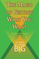 The Magic of Getting What You Want by David J  Schwartz Author of The Magic of Thinking Big