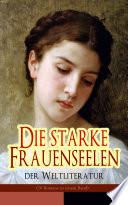 Die starke Frauenseelen der Weltliteratur  26 Romane in einem Band   Vollst  ndige deutsche Ausgaben