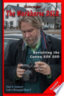Photography The Workhorse Dslr Revisiting The Canon Eos 20d Expanded Edition
