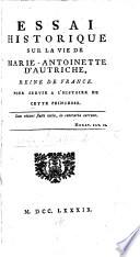 Essai historique sur la vie de Marie Antoinette d'Autriche ... pour servir à l'histoire de cette princesse. [Libels against Marie Antoinette and her court. Attributed to P. E. A. Goupil, and also to J. P. Brissot, de Warville.]
