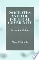 Socrates And The Political Community : appeared to three ancient writers: aristophanes, who attacked...